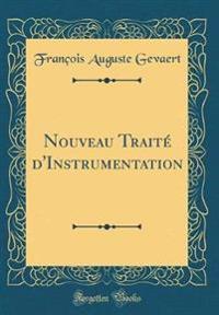 Nouveau Traité d'Instrumentation (Classic Reprint)