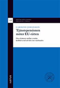 Tjänstepensionen möter EU-rätten : om relationen mellan svenska kollektivavtal och den inre marknaden