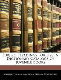 Subject Headings for Use in Dictionary Catalogs of Juvenile Books