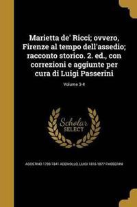 Marietta De' Ricci; Ovvero, Firenze Al Tempo Dell'assedio; Racconto Storico. 2. Ed., Con Correzioni E Aggiunte Per Cura Di Luigi Passerini; Volume 3-4