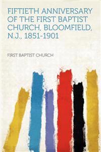 Fiftieth Anniversary of the First Baptist Church, Bloomfield, N.J., 1851-1901