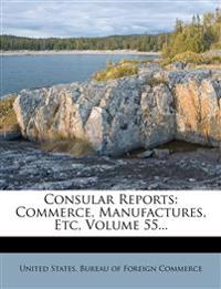 Consular Reports: Commerce, Manufactures, Etc, Volume 55...