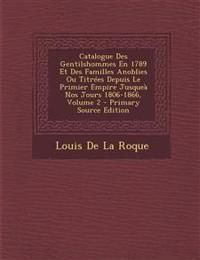 Catalogue Des Gentilshommes En 1789 Et Des Familles Anoblies Ou Titrées Depuis Le Primier Empire Jusqueà Nos Jours 1806-1866, Volume 2