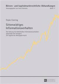 Sittenwidriges Informationsverhalten: Die Haftung Fuer Fehlerhaftes Informationsverhalten Gegenueber Den Anlegern Am Regulierten Wertpapiermarkt
