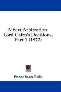 Albert Arbitration: Lord Cairn's Decisions, Part 1 (1872)