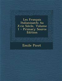 Les Francais Italianisants Au Xvie Siecle, Volume 1 - Primary Source Edition