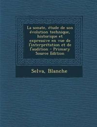 La sonate, étude de son évolution technique, historique et expressive en vue de l'interprétation et de l'audition