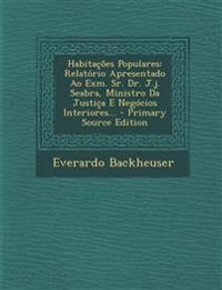 Habitacoes Populares: Relatorio Apresentado Ao Exm. Sr. Dr. J.J. Seabra, Ministro Da Justica E Negocios Interiores... - Primary Source Editi