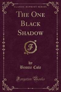 The One Black Shadow (Classic Reprint)