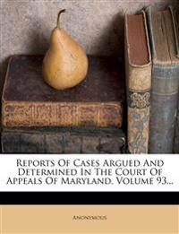 Reports Of Cases Argued And Determined In The Court Of Appeals Of Maryland, Volume 93...