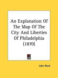 An Explanation Of The Map Of The City And Liberties Of Philadelphia (1870)