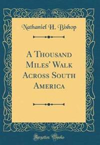 A Thousand Miles' Walk Across South America (Classic Reprint)