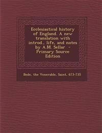 Ecclesiastical History of England. a New Translation with Introd., Life, and Notes by A.M. Sellar