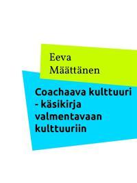 Coachaava kulttuuri: Käsikirja valmentavaan kulttuuriin