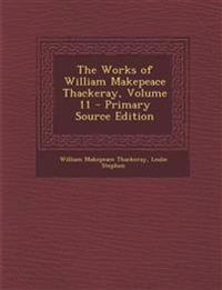 The Works of William Makepeace Thackeray, Volume 11 - Primary Source Edition
