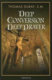 Deep Conversion / Deep Prayer
