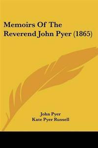 Memoirs of the Reverend John Pyer