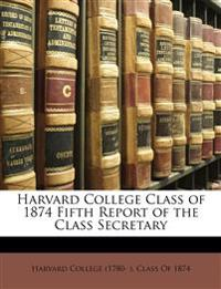 Harvard College Class of 1874 Fifth Report of the Class Secretary