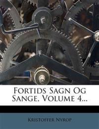Fortids Sagn Og Sange, Volume 4...