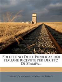 Bollettino Delle Pubblicazioni Italiane Ricevute Per Diritto Di Stampa...