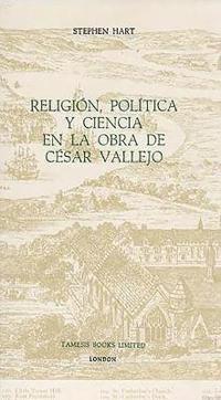 Religion, Politica y Ciencia en la Obra de Cesar Vallejo