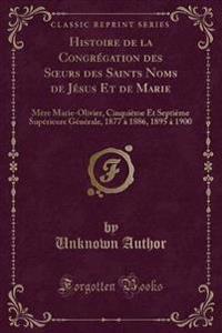 Histoire de la Congrégation des Soeurs des Saints Noms de Jésus Et de Marie