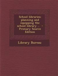 School Libraries; Planning and Equipping the School Library ..