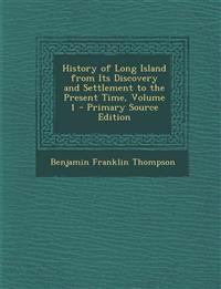 History of Long Island from Its Discovery and Settlement to the Present Time, Volume 1 - Primary Source Edition