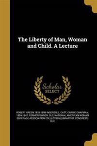 LIBERTY OF MAN WOMAN & CHILD A