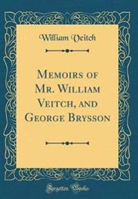 Memoirs of Mr. William Veitch, and George Brysson (Classic Reprint)