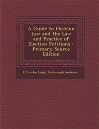 A Guide to Election Law and the Law and Practice of Election Petitions