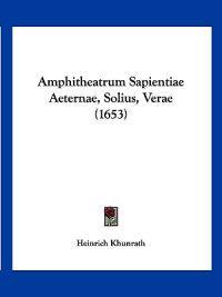 Amphitheatrum Sapientiae Aeternae, Solius, Verae