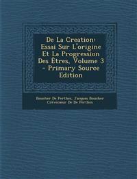 De La Creation: Essai Sur L'origine Et La Progression Des Êtres, Volume 3