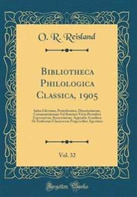 Bibliotheca Philologica Classica, 1905, Vol. 32: Index Librorum, Periodicorum, Dissertationum, Commentationum Vel Seorsum Vel in Periodicis Expressaru