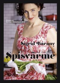 Spisvärme - mat med känsla : vinnare av Sveriges mästerkock 2012