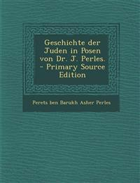 Geschichte Der Juden in Posen Von Dr. J. Perles. - Primary Source Edition