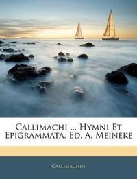Callimachi ... Hymni Et Epigrammata, Ed. A. Meineke