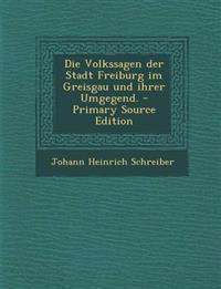 Die Volkssagen der Stadt Freiburg im Greisgau und ihrer Umgegend.