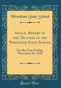 Annual Report of the Trustees of the Wrentham State School