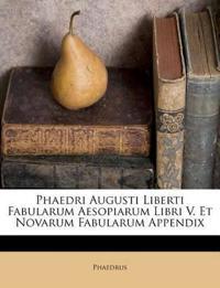 Phaedri Augusti Liberti Fabularum Aesopiarum Libri V. Et Novarum Fabularum Appendix