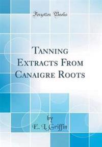 Tanning Extracts From Canaigre Roots (Classic Reprint)