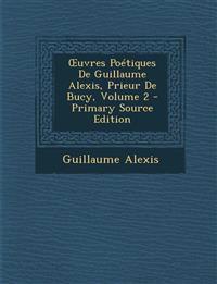 Uvres Poetiques de Guillaume Alexis, Prieur de Bucy, Volume 2 - Primary Source Edition