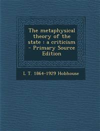 The metaphysical theory of the state : a criticism