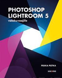Photoshop Lightroom 5 valokuvaajille