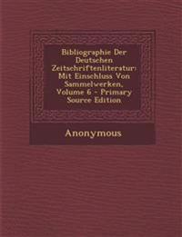 Bibliographie Der Deutschen Zeitschriftenliteratur: Mit Einschluss Von Sammelwerken, Volume 6