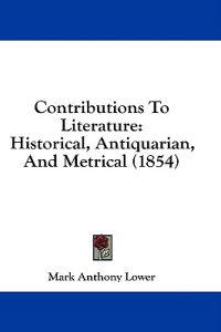 Contributions To Literature: Historical, Antiquarian, And Metrical (1854)