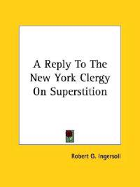 A Reply to the New York Clergy on Superstition