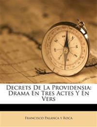 Decrets De La Providensia: Drama En Tres Actes Y En Vers