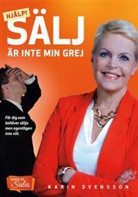 Hjälp! - Sälj är inte min grej : för dig som behöver sälja men egentligen inte vill - Karin Svensson | Laserbodysculptingpittsburgh.com