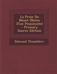 La Proie Du Neant (Notes D'Un Pessimiste) - Primary Source Edition